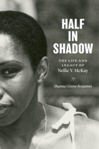 cover of the book Half In Shadow: The Life and Legacy of Nellie Y. McKay, by Shanna Greene Benjamin