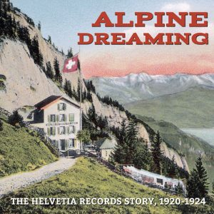 Cover of Alpine Dreaming: The Helvetia Records Story, 1920-1924, Archeophone Records ARCH 8002