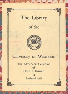 "Bookplate: ""The Library of the University of Wisconsin. The Alchemical Collection of Denis I. Duveen. Purchased 1951."""
