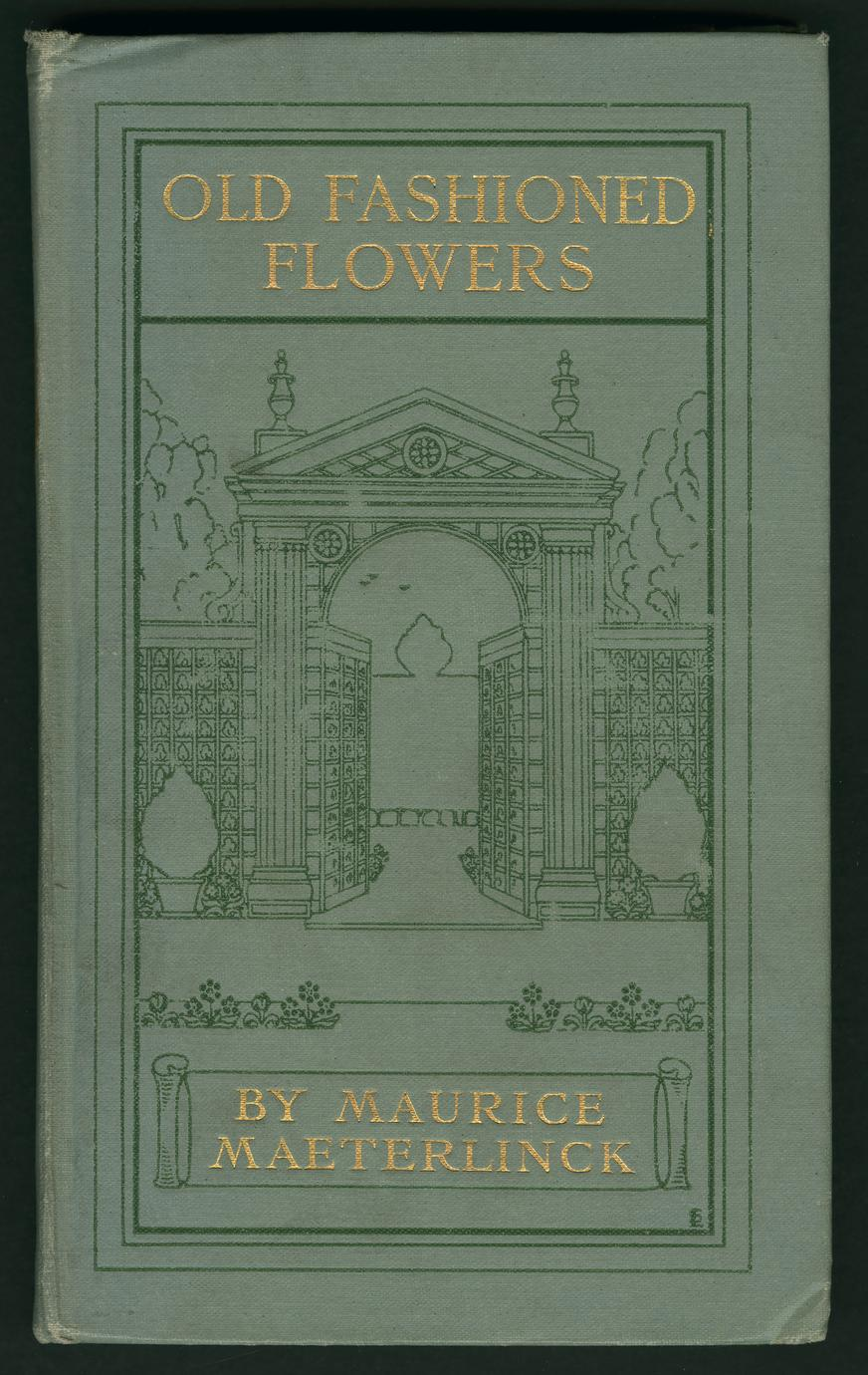 Maeterlinck, Maurice. Old fashioned flowers, and other out-of-door studies. New York : Dodd, Mead & co., 1905. Special Collections. Call number: RZD M26 E. Binding digitized as part of Publishers' Bindings Online.